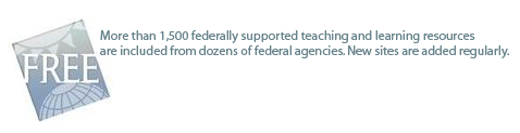 More than 1,500 federally supported teaching and learning resources are included from dozens of federal agencies. New sites are added regularly.