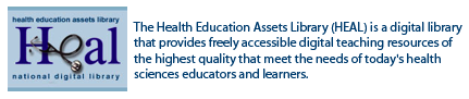 The Health Education Assets Library (HEAL) is a digital library that provides freely accessible digital teaching resources of the highest quality that meet the needs of today's health sciences educators and learners.
