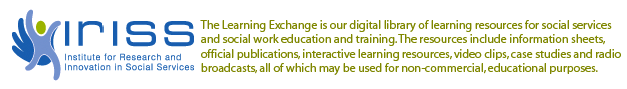 The Learning Exchange is our digital library of learning resources for social services and social work education and training. The resources include information sheets, official publications, interactive learning resources, video clips, case studies and radio broadcasts, all of which may be used for non-commercial, educational purposes.