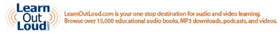 LearnOutLoud.com is your one-stop destination for audio and video learning. Browse over 15,000 educational audio books, MP3 downloads, podcasts, and videos.