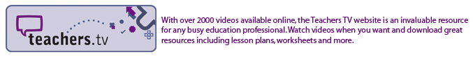With over 2000 videos available online, the Teachers TV website is an invaluable resource for any busy education professional. Watch videos when you want and download great resources including lesson plans, worksheets and more.