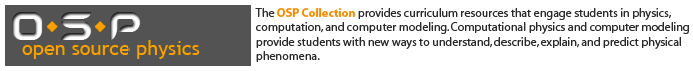 The OSP Collection provides curriculum resources that engage students in physics, computation, and computer modeling. Computational physics and computer modeling provide students with new ways to understand, describe, explain, and predict physical phenomena.