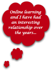 Online learning and I have had an interesting relationship over the years...